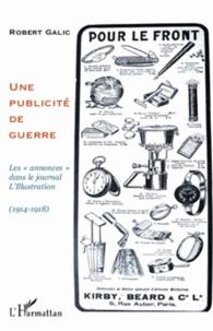 """Robert Galic - Une publicité de guerre - Les """"annonces"""" dans le journal L'Illustration (1914-1918)."""