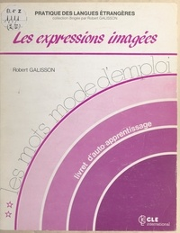 Robert Galisson et Olivier Gauthier - Les mots mode d'emploi (2). Les expressions imagées.