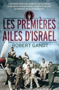 Les premières ailes d'Israël - Robert Gandt |