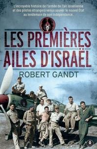 Robert Gandt - Les premières ailes d'Israël.