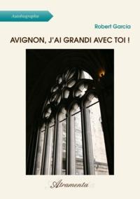 Robert Garcia - Avignon, j'ai grandi avec toi !.