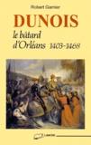 Robert Garnier - DUNOIS. - Le bâtard d'Orléans 1403-1468.
