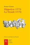 Robert Garnier - Hippolyte (1573) ; La Troade (1579).