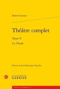 Robert Garnier - Théâtre complet - Tome 5, La Troade.