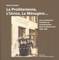 Robert Gautier - La prolétarienne, l'union, la ménagère... - Les coopératives ouvrières de consommation dans la Basse-Loire (1880-1980).
