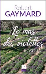 Robert Gaymard - Le mas des violettes.
