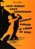 Robert Gède - Petit manuel pour comprendre comment danser le tango de base.