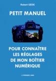 Robert Gède - Petit manuel pour connaître les réglages de mon boîtier numérique (appareil photo numérique).