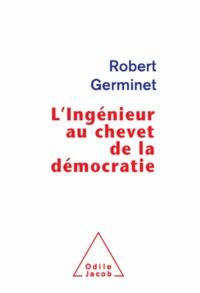 Robert Germinet - Ingénieur au chevet de la démocratie (L').