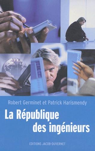 Robert Germinet et Patrick Harismendy - La République des ingénieurs.