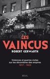 Robert Gerwarth - Les vaincus - Violences et guerres civiles sur les décombres des empires 1917-1923.