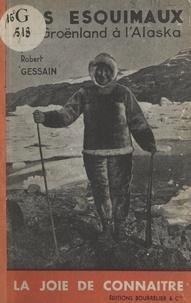Robert Gessain - Les Esquimaux, du Groënland à l'Alaska.