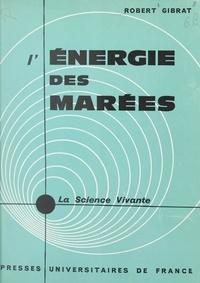 Robert Gibrat et Pierre Ailleret - L'énergie des marées.