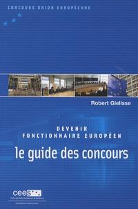 Robert Gielisse - Devenir fonctionnaire européen - Le guide des concours.