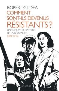 Comment sont-ils devenus résistants ?- Une nouvelle histoire de la résistance (1940-1945) - Robert Gildea | Showmesound.org