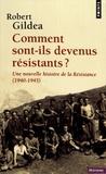 Robert Gildea - Comment sont-ils devenus résistants ? - Une nouvelle histoire de la Résistance (1940-1945).