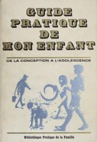 Robert Gilly et Claude Rougeot - Guide pratique de mon enfant - De la conception à l'adolescence.