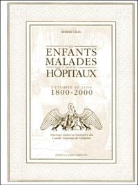 Robert Gilly - Les enfants malades dans les hôpitaux. - L'exemple de Lyon, 1800-2000.