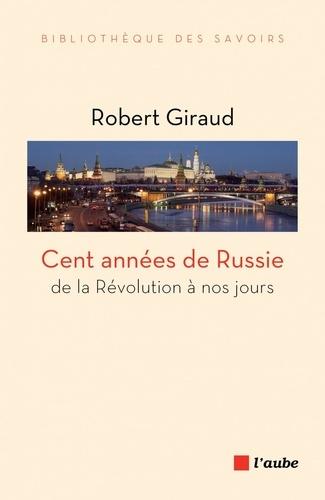 Cent années de Russie. De la révolution à nos jours