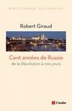 Robert Giraud - Cent années de Russie - De la révolution à nos jours.