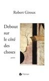 Robert Giroux - Debout sur le côté des choses.