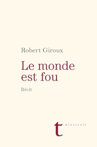 Robert Giroux - Le monde est fou - Récit.