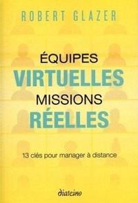 Robert Glazer - Equipes virtuelles, missions réelles - 13 clés pour manager à distance.