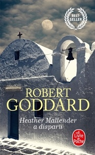Robert Goddard - Heather Mallender a disparu.