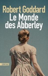 Robert Goddard - Le monde des Abberley.