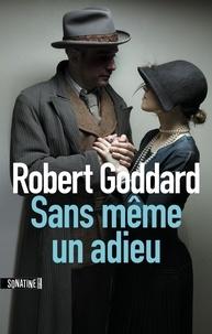 Robert Goddard - Sans même un adieu.