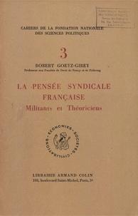 Robert Goetz-Girey - La pensée syndicale française - Militants et Théoriciens.
