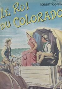 Robert Goffin - Le roi du Colorado.