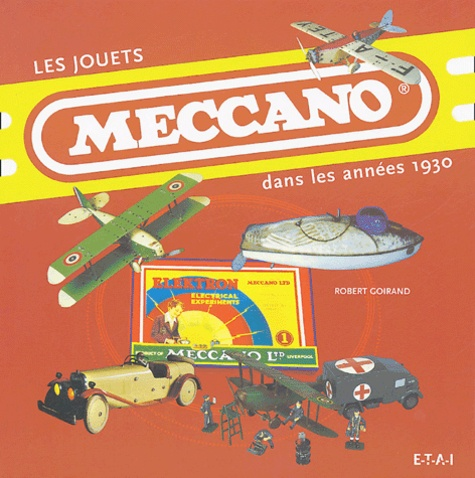 Robert Goirand - Les jouets Meccano - Dans les années 1930.