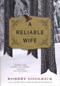 Robert Goolrick - A reliable wife.