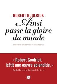 Robert Goolrick - Ainsi passe la gloire du monde.