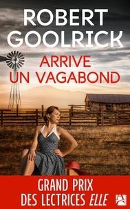 Robert Goolrick - Arrive un vagabond.