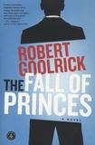 Robert Goolrick - The Fall of Princes.