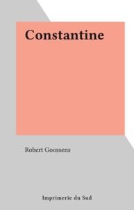 Robert Goossens - Constantine.