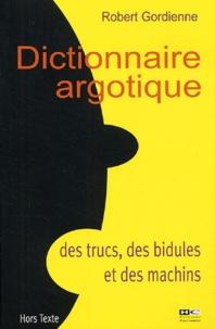 Robert Gordienne - Dictionnaire argotique des trucs, des bidules et des machins.