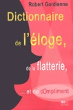 Robert Gordienne - Dictionnaire de l'éloge, de la flatterie et du compliment.