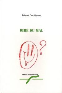 Robert Gordienne - Dire du mal.