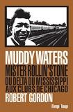 Robert Gordon - Muddy Waters - Mister rollin'stone : du delta du Mississipi aux clubs de Chicago.