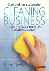 Robert Gordon - Start and Run A Successful Cleaning Business - The essential guide to building a profitable company.