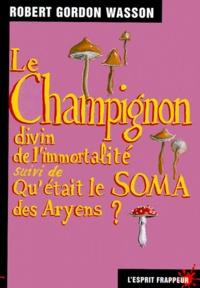 Robert-Gordon Wasson - Le Champignon divin de l'immortalité, suivi de Qu'était le soma des Aryens ?.