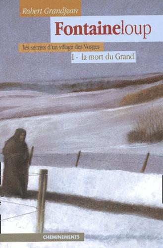 Robert Grandjean - Fontaineloup Tome 1 : La mort du Grand.