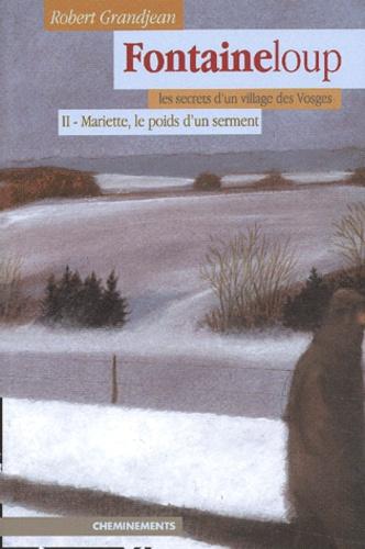 Robert Grandjean - Fontaineloup Tome 2 : Mariette, le poids d'un serment.
