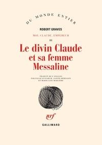 Robert Graves - Moi, Claude, Empereur Tome 3 : Le divin Claude et sa femme Messaline.