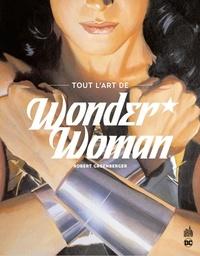 Robert Greenberger - Tout l'art de Wonder Woman.