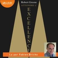Robert Greene et Fabien Briche - Atteindre l'excellence.