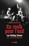 Robert Greenfield - En route pour l'exil - Les Rolling Stones 1971, la fin de l'insouciance.